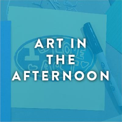 Art in the Afternoon - April Workshops